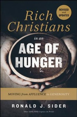 Rich Christians in an Age of Hunger: Moving from Affluence to Generosity  -     By: Ronald J. Sider