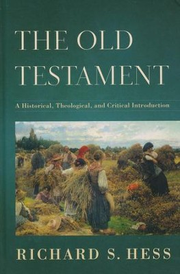 The Old Testament: A Historical, Theological, and Critical Introduction  -     By: Richard S. Hess