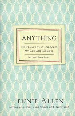 Anything: The Prayer That Unlocked My God and My Soul, Revised Edition  -     By: Jennie Allen