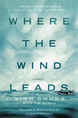 Where the Wind Leads: A Refugee Family's Miraculous Story of Loss, Rescue, and Redemption  -     By: Vinh Chung, Tim Downs