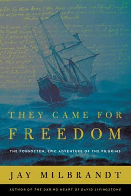 They Came for Freedom: The Forgotten, Epic Adventure of the Pilgrims  -     By: Jay Milbrandt