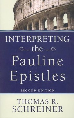Interpreting the Pauline Epistles, 2nd edition  -     By: Thomas R. Schreiner