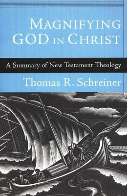 Magnifying God in Christ: A Summary of New Testament Theology  -     By: Thomas R. Schreiner