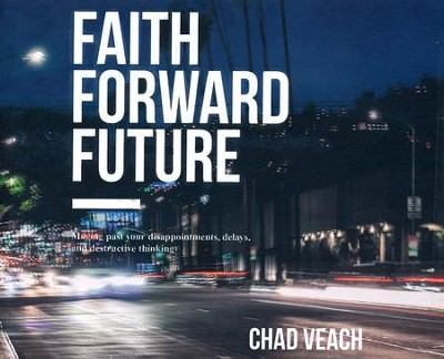 Faith Forward Future: Moving Past Your Disappointments, Delays, and Destructive Thinking  -     By: Chad Veach
