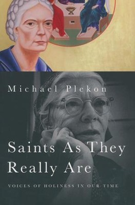 Saints As They Really Are: Voices of Holiness in Our Time  -     By: Michael Plekon