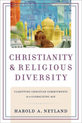 Christianity and Religious Diversity: Clarifying Christian Commitments in a Globalizing Age  -     By: Harold A. Netland