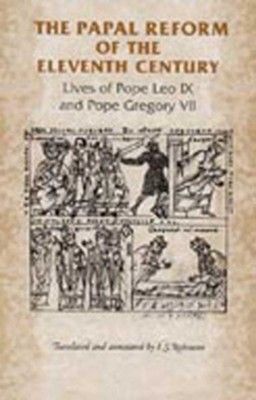 The Papal Reform of the Eleventh Century: Lives of Pope Leo IX and Pope Gregory VII  -     Translated By: Ian Robinson     By: Ian Robinson, Ian Robinson & I. S. Robinson