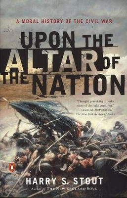 Upon the Altar of the Nation: A Moral History of the Civil War  -     By: Harry S. Stout