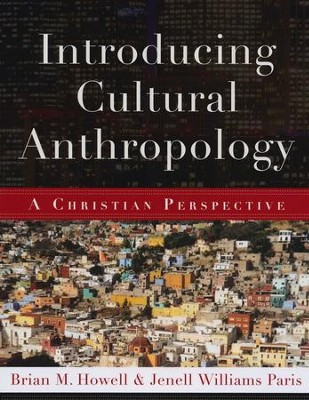 Introducing Cultural Anthropology: A Christian Perspective  -     By: Brian M. Howell, Jenell Williams Paris