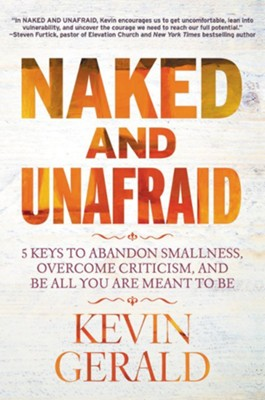 Naked And Unafraid: 5 Keys To Abandon Smallness, Overcome Criticism, and Do All You Were Born to Do  -     By: Kevin Gerald