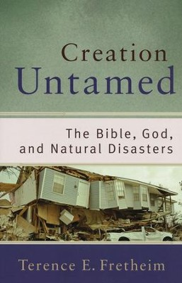 Creation Untamed: The Bible, God, and Natural Disasters  -     By: Terence E. Fretheim