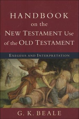 Handbook on the New Testament Use of the Old Testament: Exegesis and Interpretation  -     By: G.K. Beale
