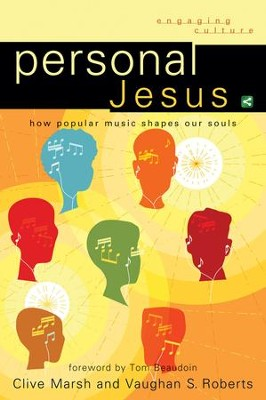 Personal Jesus: How Popular Music Shapes Our Souls  -     By: Clive Marsh, Vaughan S. Roberts