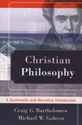 Christian Philosophy: A Systematic and Narrative Introduction  -     By: Craig G. Bartholomew, Michael W. Goheen