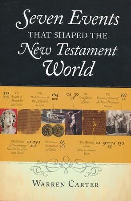 Seven Events That Shaped the New Testament World  -     By: Warren Carter