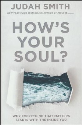 How's Your Soul? Why Everything That Matters Starts with the Inside You  -     By: Judah Smith