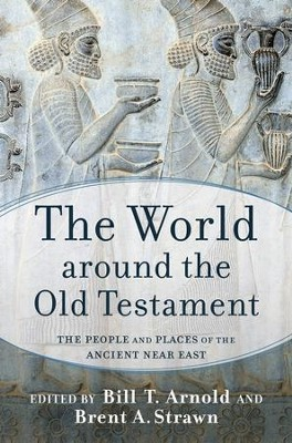 The World around the Old Testament: The People and Places of the Ancient Near East  -     By: Bill T. Arnold, Brent A. Strawn