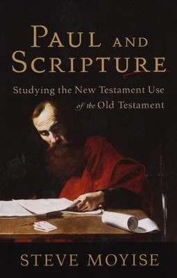 Paul and Scripture: Studying the New Testament Use of the Old Testament  -     By: Steve Moyise