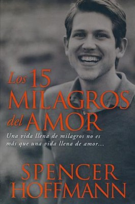 Los 15 Milagros del Amor  (The 15 Miracles of Love)  -     By: Spencer Hoffmann