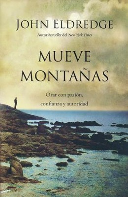 Mueve Montañas  (Moving Mountains)   -     By: John Eldredge