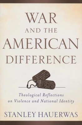 War and the American Difference: Theological Reflections on Violence and National Identity  -     By: Stanley Hauerwas