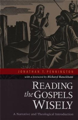 Reading the Gospels Wisely: A Narrative and Theological Introduction  -     By: Jonathan T. Pennington