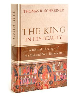 The King in His Beauty: A Biblical Theology of the Old and New Testaments  -     By: Thomas R. Schreiner