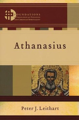 Athanasius  -     Edited By: Hans Boersma, Matthew Levering     By: Peter J. Leithart