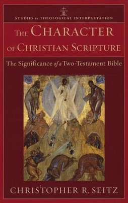 The Character of Christian Scripture: The Significance of a Two-Testament Bible  -     By: Christopher R. Seitz