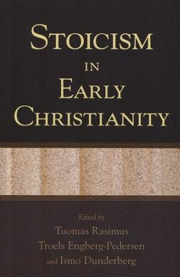 Stoicism in Early Christianity  -     Edited By: Tuomas Rasimus, Troels Engberg-Pedersen, Ismo Dunderberg     By: T. Rasimus, T. Engberg-Pedersen & I. Dunderberg, eds.