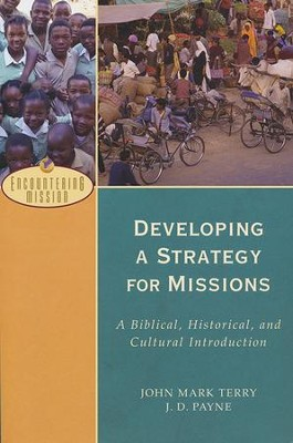 Developing a Strategy for Missions: A Biblical, Historical, and Cultural Introduction  -     By: John Mark Terry, J.D. Payne