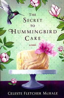 The Secret to Hummingbird Cake  -     By: Celeste Fletcher McHale