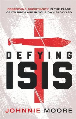 Defying ISIS: Preserving Christianity in the Place of Its Birth and in Your Own Backyard - Slightly Imperfect  -     By: Johnnie Moore