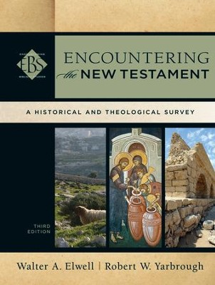Encountering the New Testament: A Historical and Theological Survey, Third Edition  -     By: Walter A. Elwell, Robert W. Yarbrough