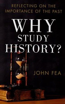 Why Study History?: Reflecting on the Importance of the Past  -     By: John Fea