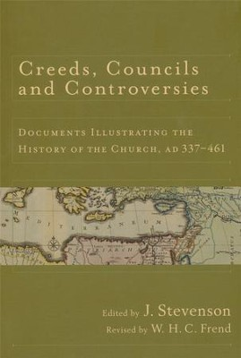 Creeds, Councils, and Controversies: Documents Illustrating the History of the Church, AD 337-461  -     By: J. Stevenson, W.H.C. Frend