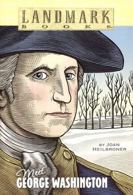 Meet George Washington   -     By: Joan Heilbroner