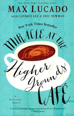 Miracle at the Higher Grounds Cafe  -     By: Max Lucado