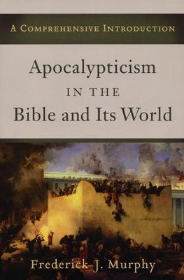 Apocalypticism in the Bible and Its World: A Comprehensive Introduction  -     By: Frederick J. Murphy