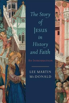 The Story of Jesus in History and Faith: An Introduction  -     By: Lee Martin McDonald