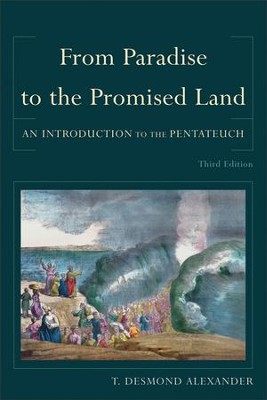 From Paradise to the Promised Land: An Introduction to the Pentateuch, 3rd Edition  -     By: T. Desmond Alexander