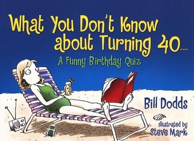 What You Don't Know About Turning 40: A Funny Birthday Quiz  -     By: Bill Dodds