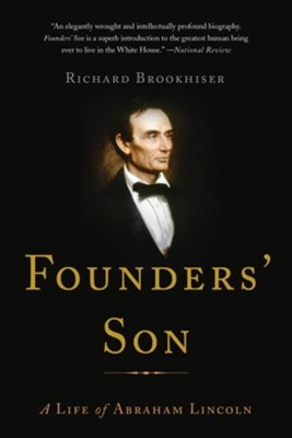 Founders' Son: A Life of Abraham Lincoln  -     By: Richard Brookhiser