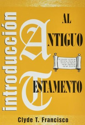 Introducción al Antiguo Testamento  (An Introduction to the Old Testament)  -     By: Clyde T. Francisco