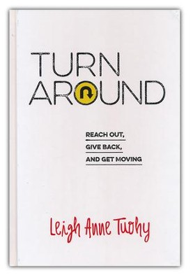 Turn Around: Reach Out, Give Back, and Get Moving   -     By: Leigh Anne Tuohy