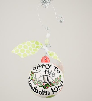 Glory To The Newborn King Ball Ornament  -