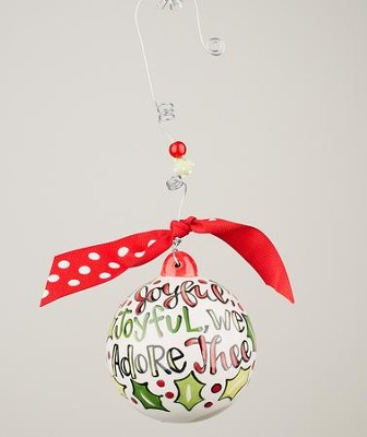 Joyful Joyful We Adore Thee Ball Ornament  -