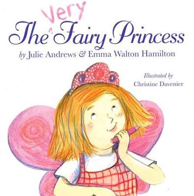 The Very Fairy Princess  -     By: Julie Andrews Edwards, Emma Walton Hamilton     Illustrated By: Christine Davenier