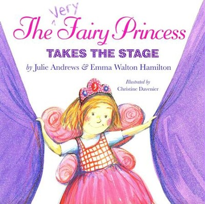 The Very Fairy Princess Takes the Stage  -     By: Julie Andrews Edwards, Emma Walton Hamilton