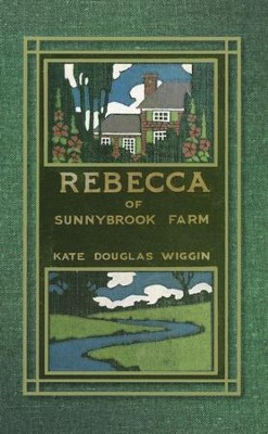 Rebecca of Sunnybrook Farm  -     By: Kate Douglas Wiggin